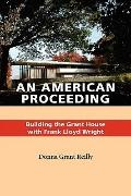 American Proceeding : Building the Grant House with Frank Lloyd Wright