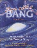 Born With a Bang The Universe Tells Our Cosmic Story  Book 1