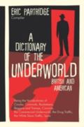 Dictionary of the Underworld British & American  Being the Vocabularies of Crooks, Criminals...