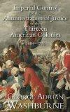 Imperial Control of the Administration of Justice in the Thirteen American Colonies, 1684-17...