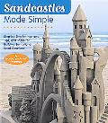 Sandcastles Made Simple Step-By-Step Instructions, Tips, and Tricks for Building Sensational...