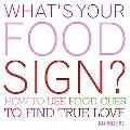 What's Your Food Sign? How to Use the Foods Clues to Find Lasting Love