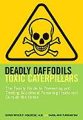 Deadly Daffodils, Toxic Caterpillars The Family Guide to Preventing And Treating Accidental ...