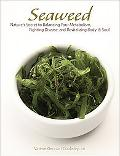 Seaweed Natures Secret to Balancing Your Metabolism, Fighting Disease, and Revitalizing Body...