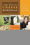 Laura Werlins Cheese Essentials An Insiders Guide to Buying and Serving Cheese (With 50 Reci...