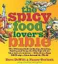 Spicy Food Lover's Bible The Ultimate Guide to Buying, Growing, Storing and Using the Key In...