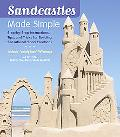 Sandcastles Made Simple: Step-by-Step Instructions, Tips, and Tricks for Building Sensationa...