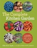 Complete Kitchen Garden : An Inspired Collection of Garden Designs and 100 Seasonal Recipes