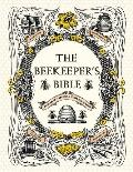Beekeeper's Bible : Bees, Honey, Recipes and Other Home Uses