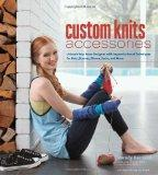 Custom Knits Accessories: Unleash Your Inner Designer with Improvisational Techniques for Ha...