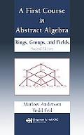 First Course in Abstract Algebra Rings, Groups, and Fields