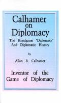 Calhamer on Diplomacy The Boardgame Diplomacy and Diplomatic History