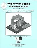 Engineering Design With Solidworks 2005 A Step-By-Step Project Based Approach Utilizing 3D S...