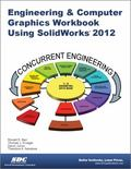 Engineering and Computer Graphics Workbook with SolidWorks 2012