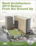 Revit Architecture 2013 Basics : From the Ground Up