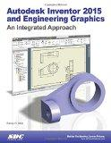 Autodesk Inventor 2015 and Engineering Graphics: An Integrated Approach