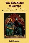 God-kings of Europe The Descendents of Jesus Traced Through the Odonic and Davidic Dynasties