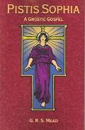 Pistis Sophia A Gnostoc Gospel
