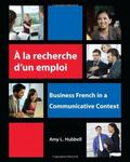 À la Recherche d'un Emploi : Business French in a Communicative Context