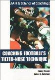 Coaching Football's Tilted-Nose Technique (The Art & Science of Coaching Series)