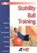 Stability Ball Training A Guide for Fitness Professionals from the American Council on Exercise