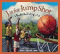 J Is for Jump Shot A Basketball Alphabet