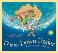 D Is for down Under : An Australia Alphabet