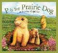 P Is for Prairie Dog : A Prairie Alphabet