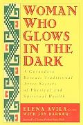 Woman Who Glows in the Dark A Curandera Reveals Traditional Aztec Secrets of Physical and Sp...