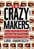 Crazy Makers: How the Food Industry Is Destroying Our Minds and Harming Our Children