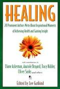 Healing: 20 Prominent Authors Write about Inspirational Moments of Regaining Health