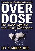 Overdose The Case Against the Drug Companies  Prescription Drugs, Side Effects, and Your Health