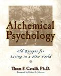 Alchemical Psychology Old Recipes for Living in a New World