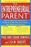 Entrepreneurial Parent How to Earn Your Income at Home and Still Enjoy Your Family, Your Wor...
