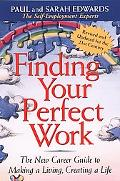 Finding Your Perfect Work The New Career Guide to Making a Living, Creating a Life