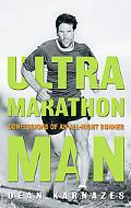 Ultra Marathon Man Memoir of an Extreme Endurance Athlete