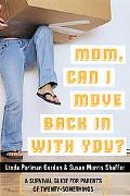 Mom, Can I Move Back in With You? A Survival Guide for Parents of Twentysomethings
