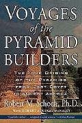 Voyages of the Pyramid Builders The True Origins of the Pyramids from Lost Egypt to Ancient ...
