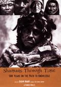 Shamans Through Time 500 Years On The Path Of Knowledge