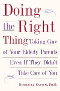 Doing the Right Thing Taking Care of Your Elderly Parents Even If They Didn't Take Care of You