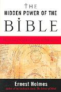 Hidden Power of the Bible What Science of Mind Reveals About the Bible and You