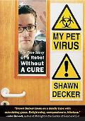 My Pet Virus The True Story of a Rebel Without a Cure
