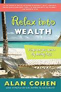 Relax into Wealth How to Get More by Doing Less