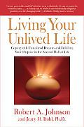 Living Your Unlived Life: Coping with Unrealized Dreams and Fulfilling Your Purpose in the S...