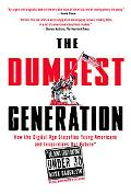 The Dumbest Generation: How the Digital Age Stupefies Young Americans and Jeopardizes Our Fu...
