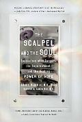 The Scalpel and the Soul: Encounters with Surgery, the Supernatural, and the Healing Power o...