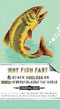 Why Fish Fart and Other Useless (Or Gross) Information About the World