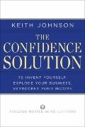 Confidence Solution : Reinvent Yourself, Explode Your Business, Skyrocket Your Income