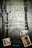 Holy Ghosts: Or, How a (Not So) Good Catholic Boy Became a Believer in Things That Go Bump i...