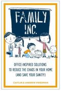 Family Inc.:  Office-Inspired Solutions to Reduce the Chaos in Your Home (and Save Your Sani...